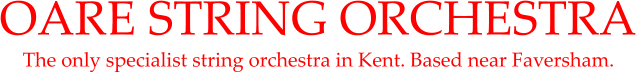 OARE STRING ORCHESTRA The only specialist string orchestra in Kent. Based near Faversham.